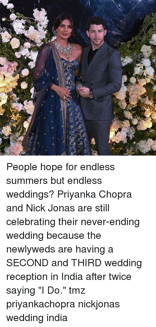 "Weddings: People hope for endless summers but endless weddings? Priyanka Chopra and Nick Jonas are still celebrating their never-ending wedding because the newlyweds are having a SECOND and THIRD wedding reception in India after twice saying ""I Do."" tmz priyankachopra nickjonas wedding india"