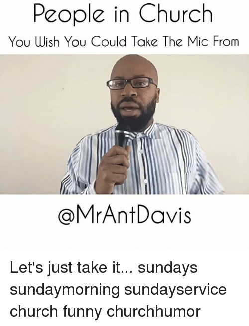 Church Funny: People in Church  You Wish You Could Take The Mic From  Mr Ant Davis Let's just take it... sundays sundaymorning sundayservice church funny churchhumor