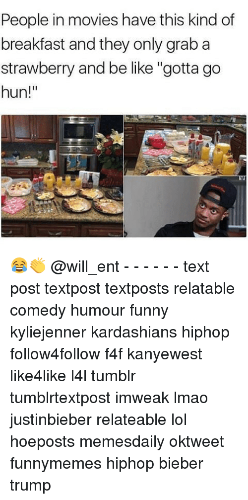 """gotta-go: People in movies have this kind of  breakfast and they only grab a  strawberry and be like """"gotta go  hun! 😂👏 @will_ent - - - - - - text post textpost textposts relatable comedy humour funny kyliejenner kardashians hiphop follow4follow f4f kanyewest like4like l4l tumblr tumblrtextpost imweak lmao justinbieber relateable lol hoeposts memesdaily oktweet funnymemes hiphop bieber trump"""