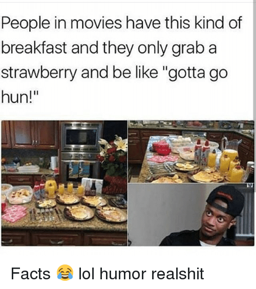 """gotta-go: People in movies have this kind of  breakfast and they only grab a  strawberry and be like """"gotta go  hun! Facts 😂 lol humor realshit"""
