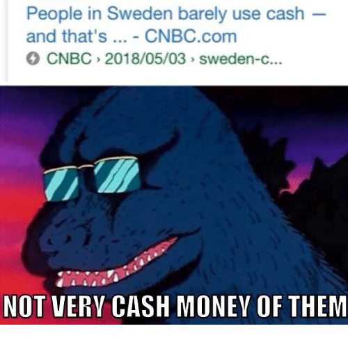 cnbc: People in Sweden barely use cash  and that's... - CNBC.com  CNBC 2018/05/03 sweden-c.  NOT VERY CASH MONEY OF THEM