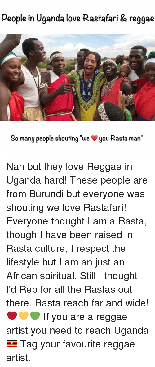 """rasta: people in Uganda love Rastafari & reggae  So many people shouting """"we you Rasta man Nah but they love Reggae in Uganda hard! These people are from Burundi but everyone was shouting we love Rastafari! Everyone thought I am a Rasta, though I have been raised in Rasta culture, I respect the lifestyle but I am an just an African spiritual. Still I thought I'd Rep for all the Rastas out there. Rasta reach far and wide! ❤️💛💚 If you are a reggae artist you need to reach Uganda 🇺🇬 Tag your favourite reggae artist."""