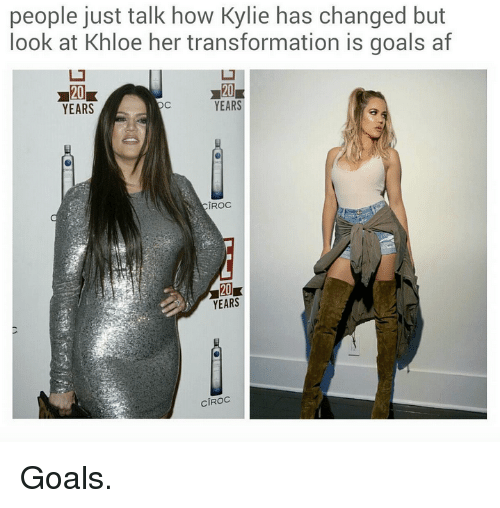 Af, Goals, and Kardashian: people just talk how Kylie has changed but  look at Khloe her transformation is goals af  20  YEARS  ㄩ  20  YEARS  CîROC  20  YEARS  CIROC Goals.