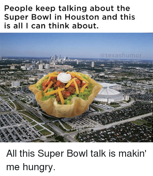Super Bowl, Texas, and Super Bowls: People keep talking about the  Super Bowl in Houston and this  is all I can think about.  a texas humor All this Super Bowl talk is makin' me hungry.