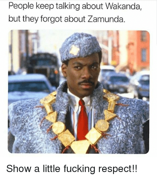Fucking, Memes, and Respect: People keep talking about Wakanda,  but they forgot about Zamunda. Show a little fucking respect!!