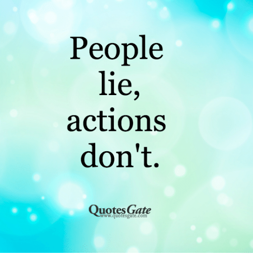 Quotes About People Who Lie: People Lie Actions Don't Quotes Gate Wwwquotesgatecom