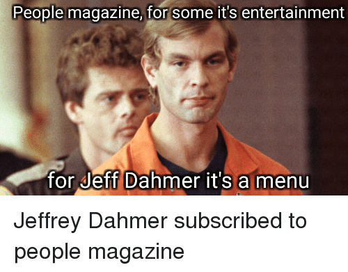 jeff dahmer: People magazine, for some it's entertainment  for Jeff Dahmer it's a menu Jeffrey Dahmer subscribed to people magazine