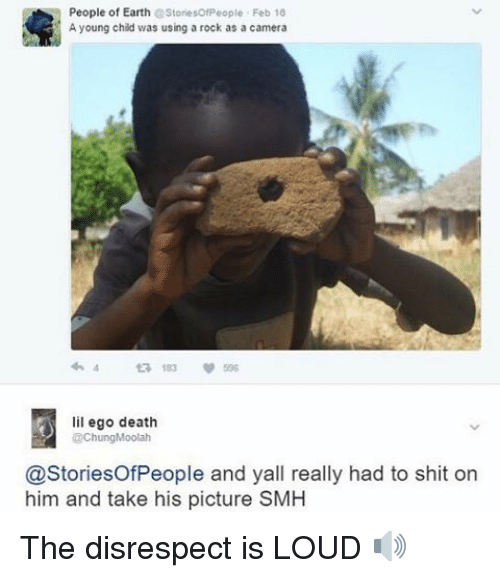 Memes, Shit, and Smh: People of Earth  eStoriesofPeople. Feb 16  A young child was using a rock as a camera  183 596  lil ego death  Chung Moolah  @Stories People and yall really had to shit on  him and take his picture SMH The disrespect is LOUD 🔊