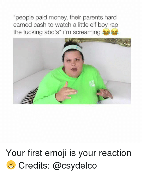 """Elf, Emoji, and Fucking: """"people paid money, their parents hard  earned cash to watch a little elf boy rap  the fucking abc's"""" i'm screaming Your first emoji is your reaction😁 Credits: @csydelco"""