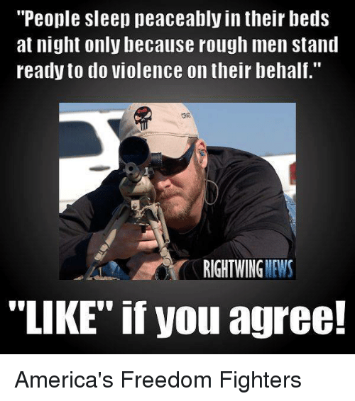"""America Freedom: """"People sleep peaceably in their beds  at night only because rough men stand  ready to do violence on their behalf.""""  RIGHT WING  NEWS  """"LIKE"""" if you agree! America's Freedom Fighters"""