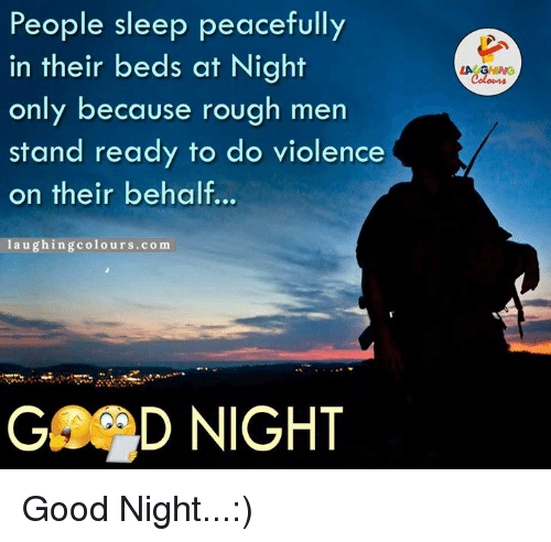 Good, Sleeping, and Rough: People sleep peacefully  in their beds at Night  only because rough men  stand ready to do violence  on their behalf...  a u  colours.com  GA D NIGHT Good Night...:)