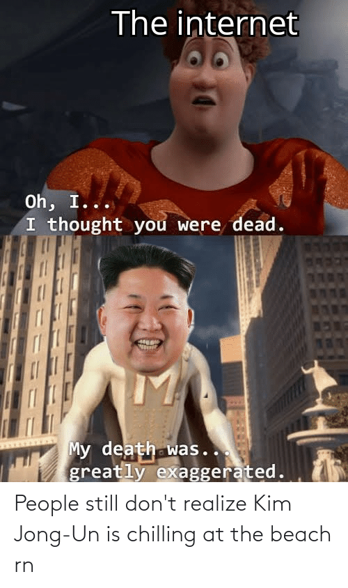 the beach: People still don't realize Kim Jong-Un is chilling at the beach rn