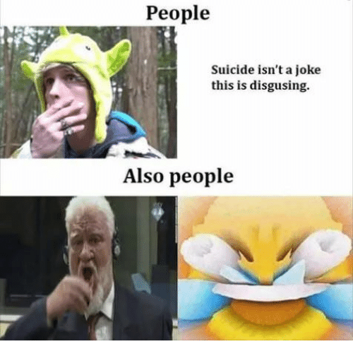 Suicide, This, and Joke: People  Suicide isn't a joke  this is disgusing.  Also people