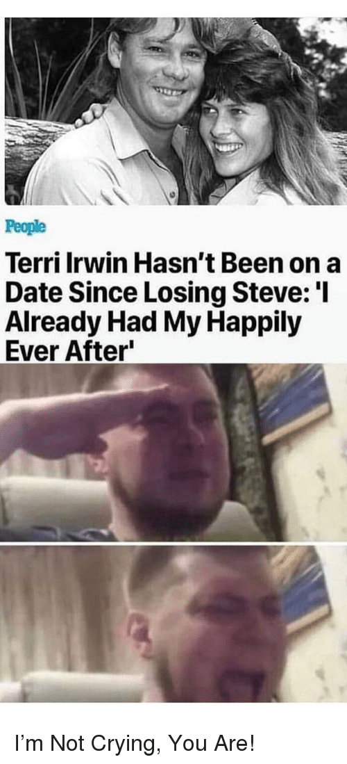 Terri: People  Terri Irwin Hasn't Been on a  Date Since Losing Steve: 'l  Already Had My Happily  Ever After I'm Not Crying, You Are!
