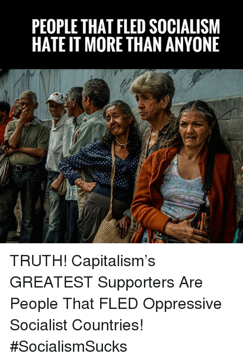 oppressive: PEOPLE THAT FLED SOCIALISM  HATE IT MORE THAN ANYONE TRUTH! Capitalism's GREATEST Supporters Are People That FLED Oppressive Socialist Countries! #SocialismSucks