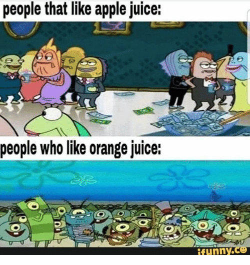 orange juice: people that like apple juice:  people who like orange juice:  ifunny.co