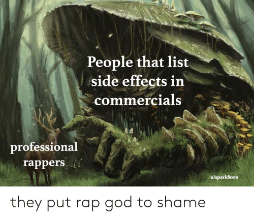 rap god: People that list  side effects in  commercials  professional  rappers  u/spark8000 they put rap god to shame