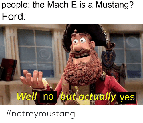mustang ford: people: the Mach E is a Mustang?  Ford:  Well no but actually yes #notmymustang