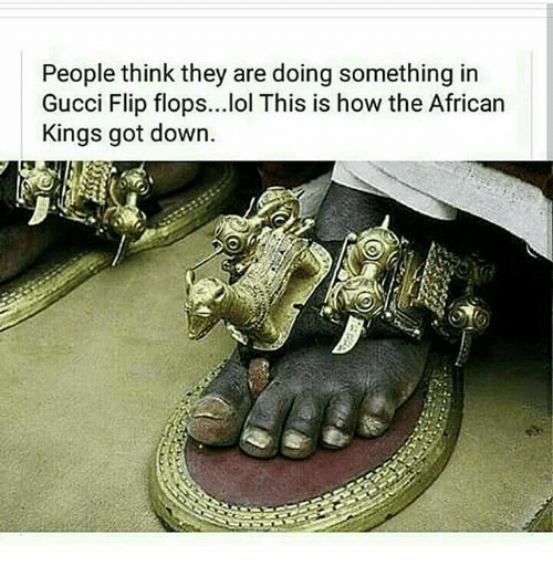 Gucci Flip Flops: People think they are doing something in  Gucci Flip flops... lol This is how the African  Kings got down