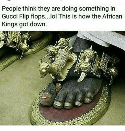 gucci-flip-flop: People think they are doing something in  Gucci Flip flops...lol This is how the African  Kings got down.