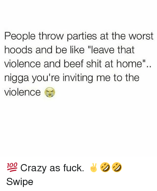 """Beef: People throw parties at the worst  hoods and be like """"leave that  violence and beef shit at home  nigga you're inviting me to the  violence  Iel 💯 Crazy as fuck. ✌🤣🤣 Swipe"""