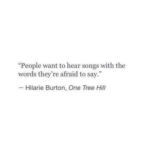 "burton: ""People want to hear songs with the  words thev're afraid to sav.""  Hilarie Burton, One Tree Hill"
