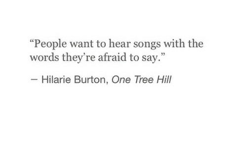 """One Tree Hill: """"People want to hear songs with the  words they're afraid to say.""""  Hilarie Burton, One Tree Hill"""