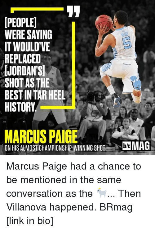 Villanova: PEOPLE  WERE SAYING  IT WOULD VE  REPLACED  IJORDANST  SHOTAS THE  BEST INTARHEEL  HISTORY  MARCUS PAIGE  ON HIS ALMOST CHAMPIONSHIP-WINNING SHO  blr Marcus Paige had a chance to be mentioned in the same conversation as the 🐐... Then Villanova happened. BRmag [link in bio]
