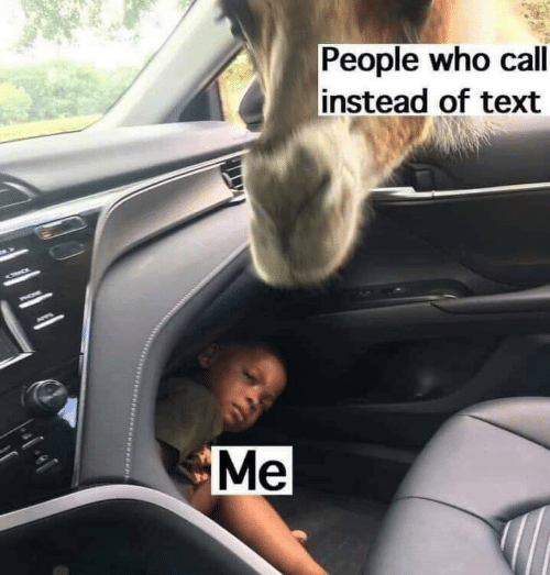 text me: People who call  instead of text  Me