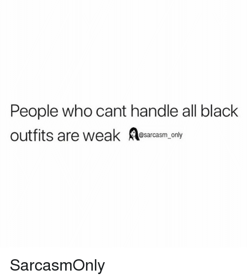 Funny, Memes, and Black: People who cant handle all black  outfits are weak esarcasm only SarcasmOnly