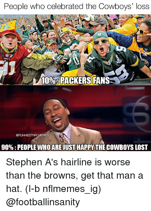 Nflmemes: People who celebrated the Cowboys' loss  10%13 PACKERS FANS  @FUNNIESTNFLMEMES  90% PEOPLE WHOARE JUST HAPPY THE COWBOYS LOST Stephen A's hairline is worse than the browns, get that man a hat. (I-b nflmemes_ig) @footballinsanity