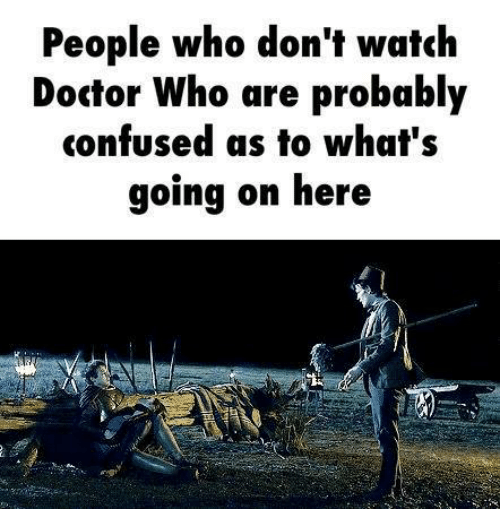 memes: People who don't watch  Doctor Who are probably  confused as to what's  going on here