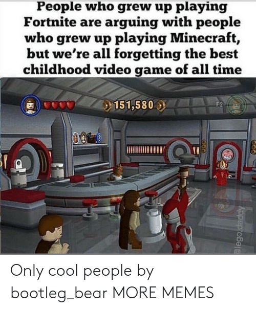 bootleg: People who grew up playing  Fortnite are arquing with people  who grew up playing Minecraft,  but we're all forgetting the best  childhood video game of all time  151,580  0 Only cool people by bootleg_bear MORE MEMES