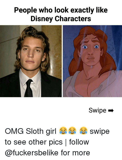 Disney, Memes, and Girl: People who look exactly like  Disney characters  Swipe OMG Sloth girl 😂😂 😂 swipe to see other pics | follow @fuckersbelike for more