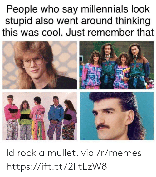 mullet: People who say millennials loohk  stupid also went around thinking  this was cool. Just remember that Id rock a mullet. via /r/memes https://ift.tt/2FtEzW8