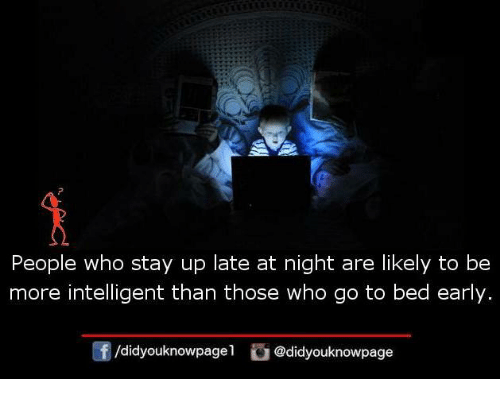 Memes, 🤖, and Who: People who stay up late at night are likely to be  more intelligent than those who go to bed early.  団/d.dyouknowpage l  。@didyouknowpage