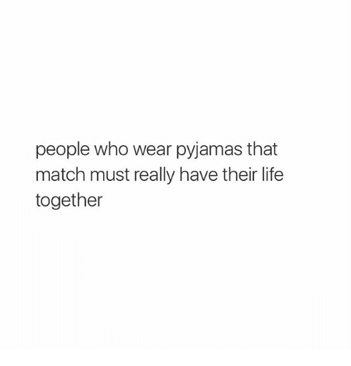 Girl Memes: people who wear pyjamas that  match must really have their life  together