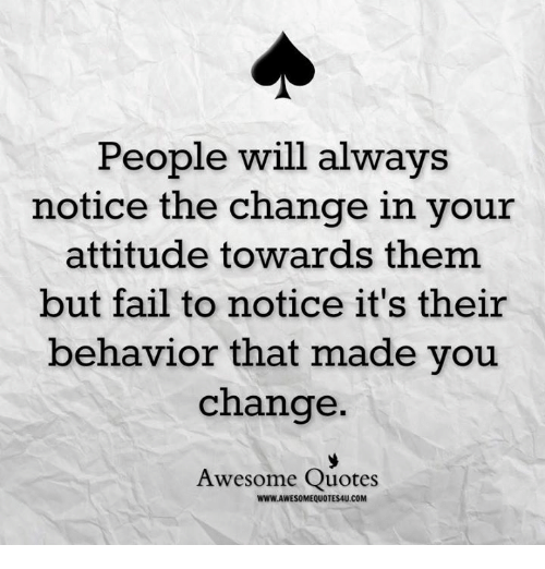 Quotes About People Who Notice: People Will Always Notice The Change In Your Attitude