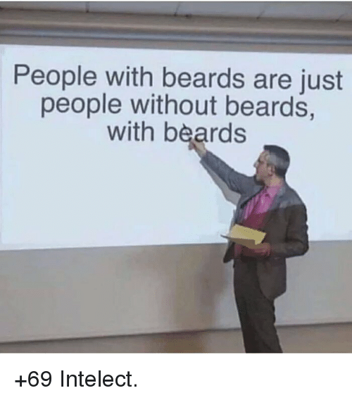 Beards: People with beards are just  people without beards,  with beards +69 Intelect.
