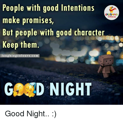 Good, Indianpeoplefacebook, and Com: People with good Intentions  LA GU  Coloms  make promises,  But people with good character  Keep them.  laughing colours... com  GARD NIGHT Good Night.. :)