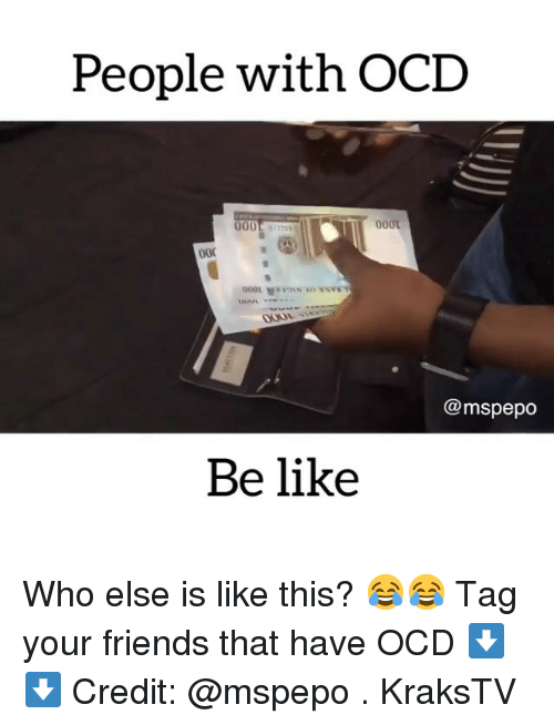 ocd: People with OCD  @mspepo  Be like Who else is like this? 😂😂 Tag your friends that have OCD ⬇️⬇️ Credit: @mspepo . KraksTV