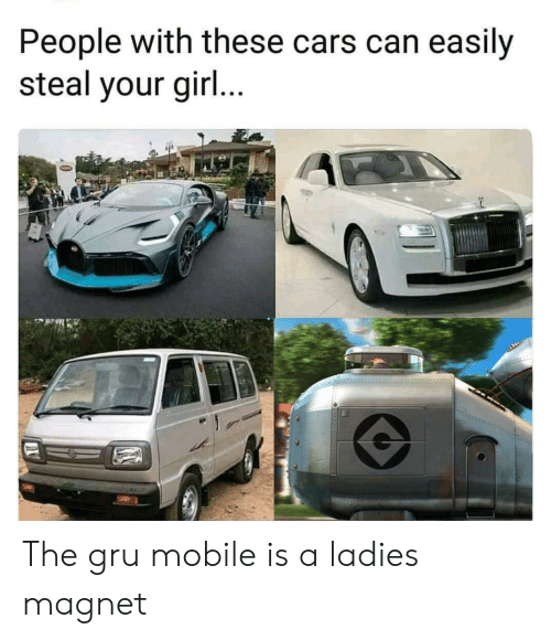magnet: People with these cars can easily  steal your gir... The gru mobile is a ladies magnet
