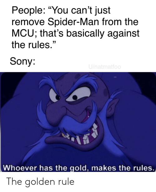 """The Golden Rule: People: """"You can't just  remove Spider-Man from the  MCU; that's basically against  the rules.""""  Sony:  U/natmatfoo  Whoever has the gold, makes the rules. The golden rule"""
