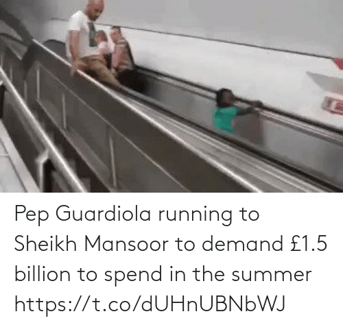 Spend: Pep Guardiola running to Sheikh Mansoor to demand £1.5 billion to spend in the summer https://t.co/dUHnUBNbWJ