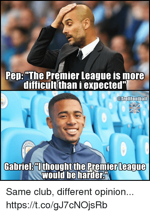 """Club, Football, and Memes: Pep: """"The Premier League is more  difficult thaniexpected""""  @Troll Football  ASAHH  CHE  Gabriel """"I  thought the Premier League  Would be harder. Same club, different opinion... https://t.co/gJ7cNOjsRb"""