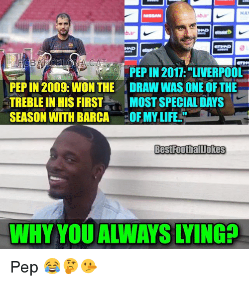 Memes, 🤖, and Pep: PEPIN 2017: LIVERPOOL  PEPIN 2009: WON THE IDRAWWAS ONE OF THE  TREBLE IN HIS FIRST  MOST SPECIAL DAYS  SEASON WITH BARCA  OF MY LIFE.  BestFootballlokes Pep 😂🤔🤥