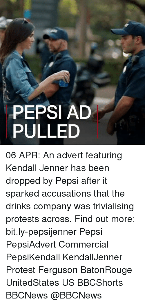 Adverted: PEPSI AD  PULLED 06 APR: An advert featuring Kendall Jenner has been dropped by Pepsi after it sparked accusations that the drinks company was trivialising protests across. Find out more: bit.ly-pepsijenner Pepsi PepsiAdvert Commercial PepsiKendall KendallJenner Protest Ferguson BatonRouge UnitedStates US BBCShorts BBCNews @BBCNews