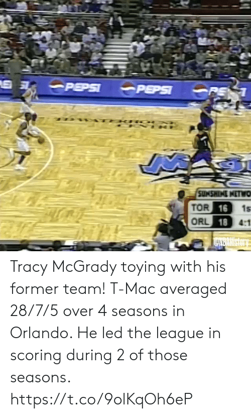 Orlando: PEPSI  PEPSI  PE 1  SUMSWINI NETWO  TOR 16  ORL 18 4:1  1s  LNBARIstory Tracy McGrady toying with his former team!   T-Mac averaged 28/7/5 over 4 seasons in Orlando. He led the league in scoring during 2 of those seasons. https://t.co/9olKqOh6eP