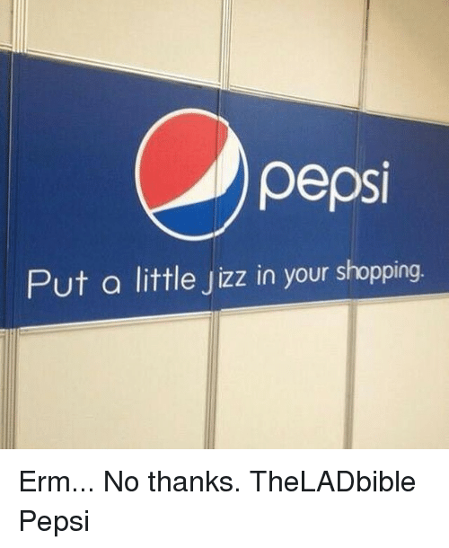 Jizz, Memes, and Pepsi: pepsi  Put a little Jizz in your shopping Erm... No thanks. TheLADbible Pepsi