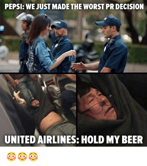 Memes, The Worst, and Pepsi: PEPSI: WE JUST MADE THE WORST PRDECISION  UNITED AIRLINES: HOLD MYBEER 😳😳😳